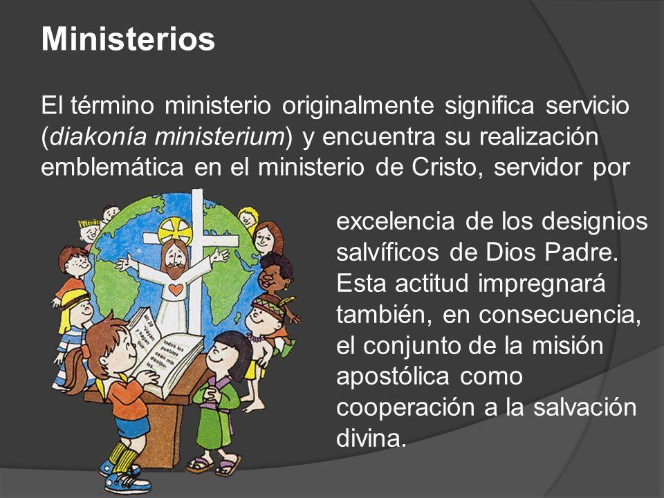 Ministerios El término ministerio originalmente significa servicio (diakonía ministerium) y encuentra su realización emblemática en el ministerio de C
