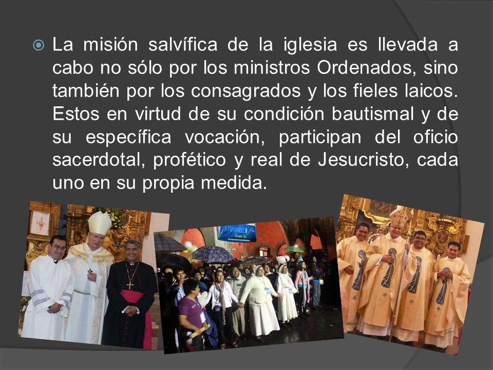 La misión salvífica de la iglesia es llevada a cabo no sólo por los ministros Ordenados, sino también por los consagrados y los fieles laicos. Estos e