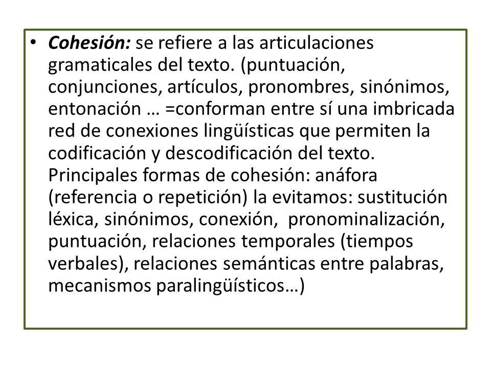 Cohesión: se refiere a las articulaciones gramaticales del texto.