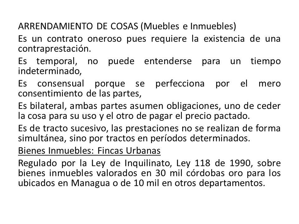 ARRENDAMIENTO DE COSAS (Muebles e Inmuebles) Es un contrato oneroso pues requiere la existencia de una contraprestación. Es temporal, no puede entende