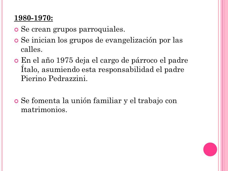 1980-1970: Se crean grupos parroquiales.Se inician los grupos de evangelización por las calles.