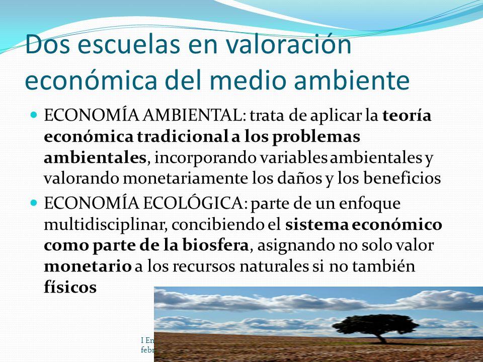 Dos escuelas en valoración económica del medio ambiente ECONOMÍA AMBIENTAL: trata de aplicar la teoría económica tradicional a los problemas ambiental