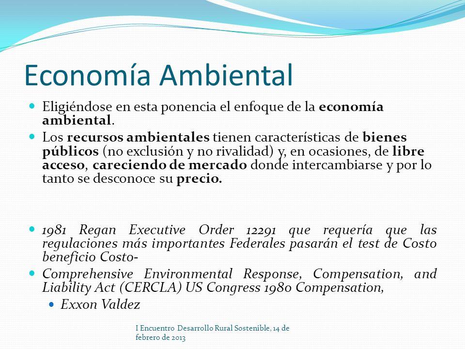 Economía Ambiental Eligiéndose en esta ponencia el enfoque de la economía ambiental. Los recursos ambientales tienen características de bienes público