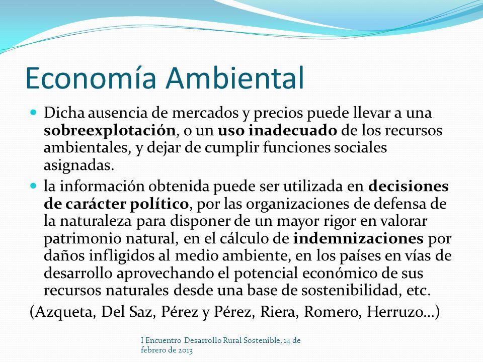 Economía Ambiental Dicha ausencia de mercados y precios puede llevar a una sobreexplotación, o un uso inadecuado de los recursos ambientales, y dejar