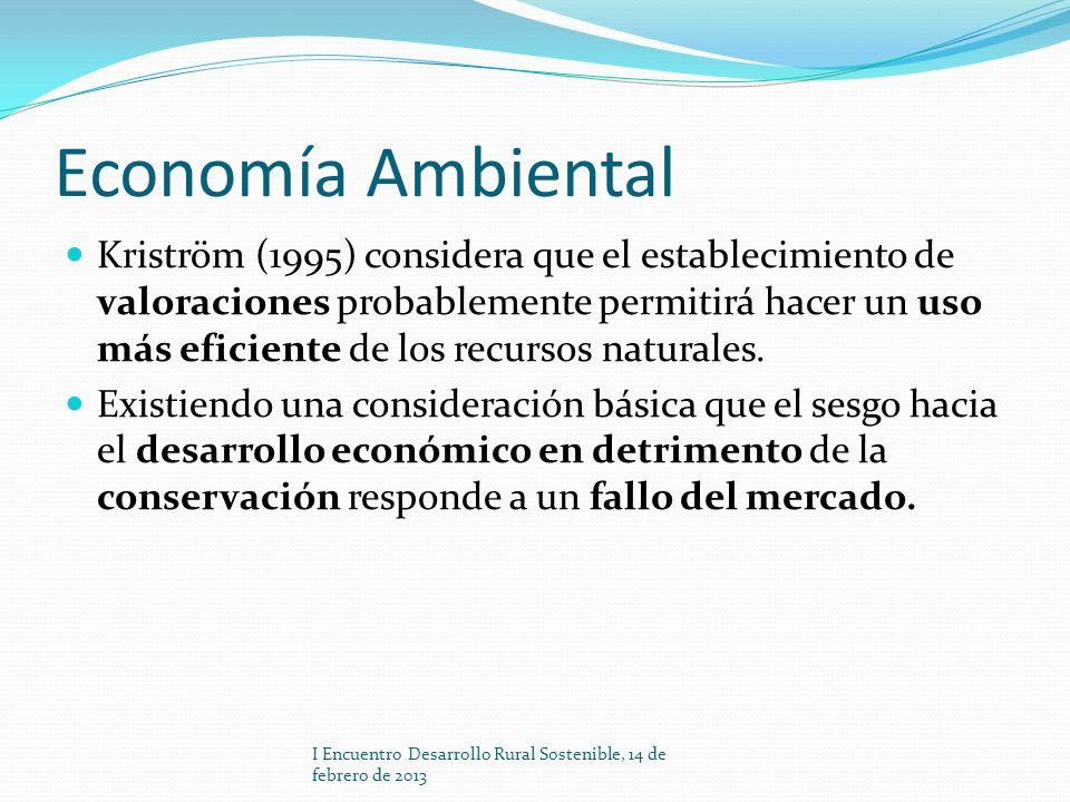 Economía Ambiental Kriström (1995) considera que el establecimiento de valoraciones probablemente permitirá hacer un uso más eficiente de los recursos