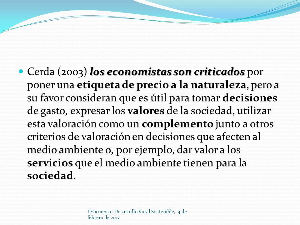 los economistas son criticados Cerda (2003) los economistas son criticados por poner una etiqueta de precio a la naturaleza, pero a su favor considera