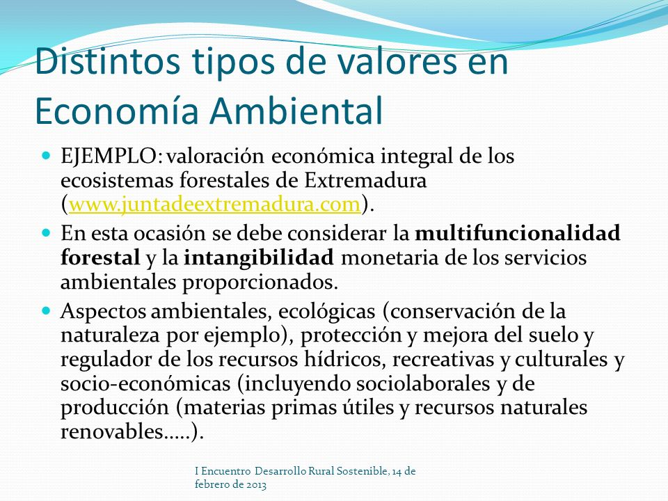 Distintos tipos de valores en Economía Ambiental EJEMPLO: valoración económica integral de los ecosistemas forestales de Extremadura (www.juntadeextre