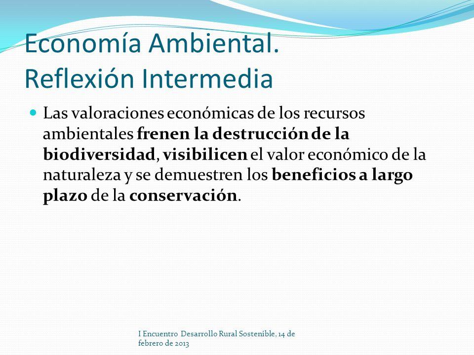 Economía Ambiental. Reflexión Intermedia Las valoraciones económicas de los recursos ambientales frenen la destrucción de la biodiversidad, visibilice