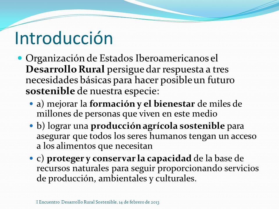 Introducción Organización de Estados Iberoamericanos el Desarrollo Rural persigue dar respuesta a tres necesidades básicas para hacer posible un futur