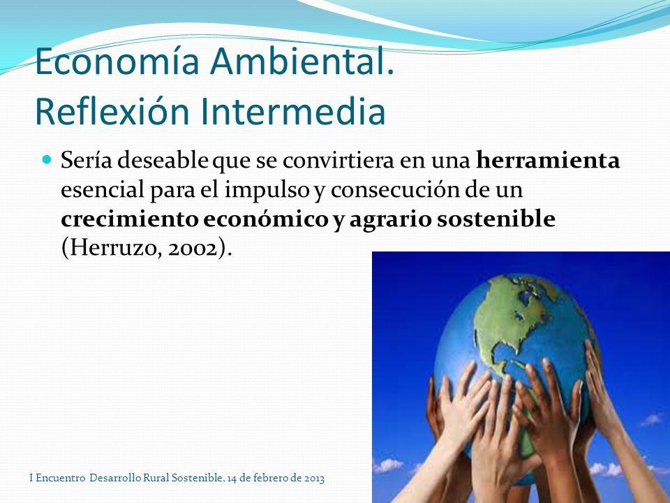 Economía Ambiental. Reflexión Intermedia Sería deseable que se convirtiera en una herramienta esencial para el impulso y consecución de un crecimiento