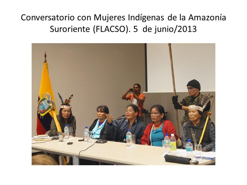 Conversatorio con Mujeres Indígenas de la Amazonía Suroriente (FLACSO). 5 de junio/2013