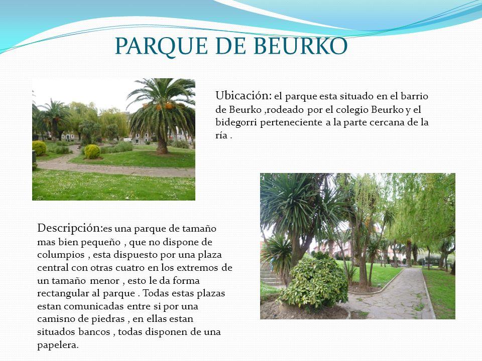 PARQUE DE BEURKO Ubicación: el parque esta situado en el barrio de Beurko,rodeado por el colegio Beurko y el bidegorri perteneciente a la parte cercan