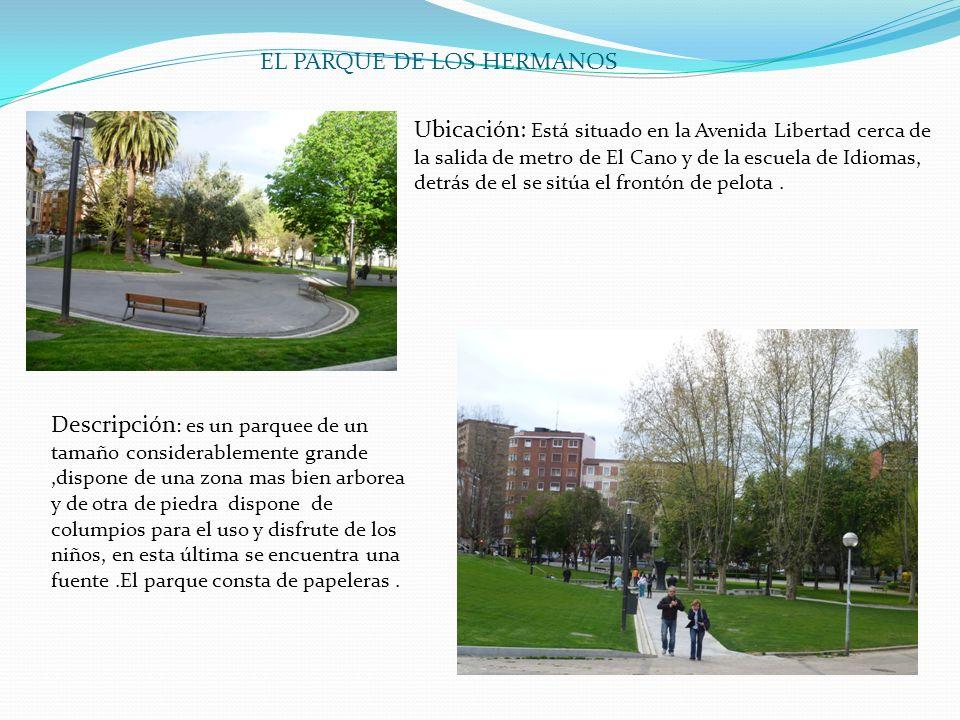 EL PARQUE DE LOS HERMANOS Ubicación: Está situado en la Avenida Libertad cerca de la salida de metro de El Cano y de la escuela de Idiomas, detrás de