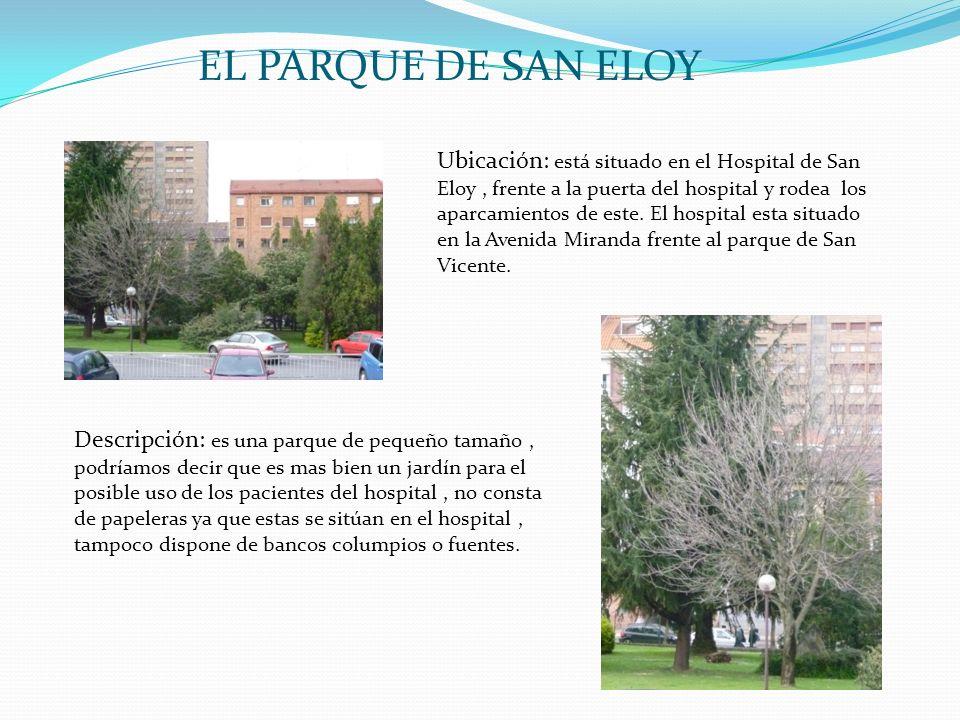 EL PARQUE DE SAN ELOY Ubicación: está situado en el Hospital de San Eloy, frente a la puerta del hospital y rodea los aparcamientos de este. El hospit