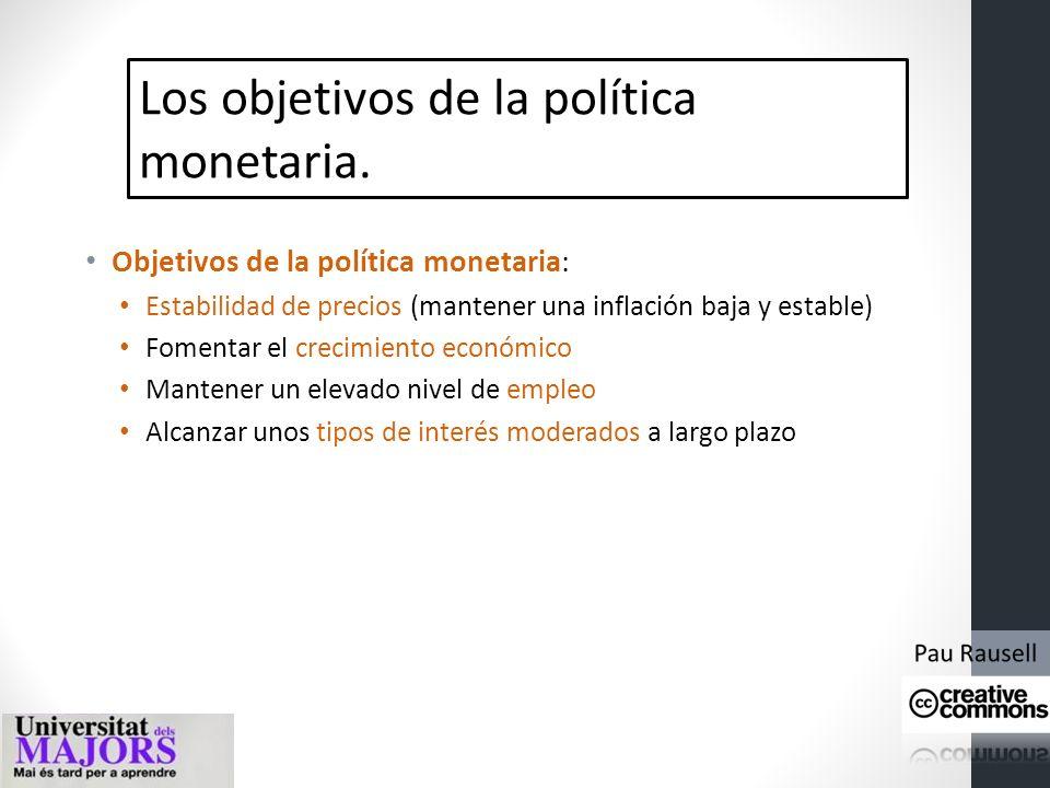 Los objetivos de la política monetaria. El banco central: Controla las reservas bancarias (el nivel del dinero bancario y la cantidad de dinero) Fija