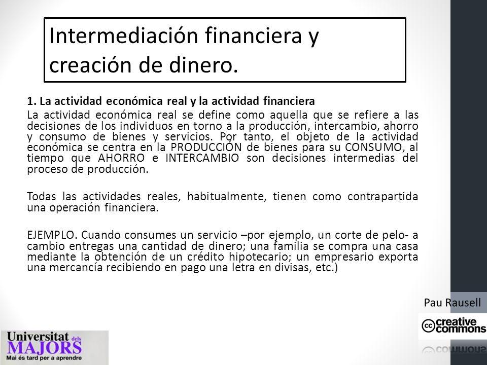 Intermediación financiera y creación de dinero. En nuestro país, nuestro banco central es el Banco de España y es la institución que se encarga de la