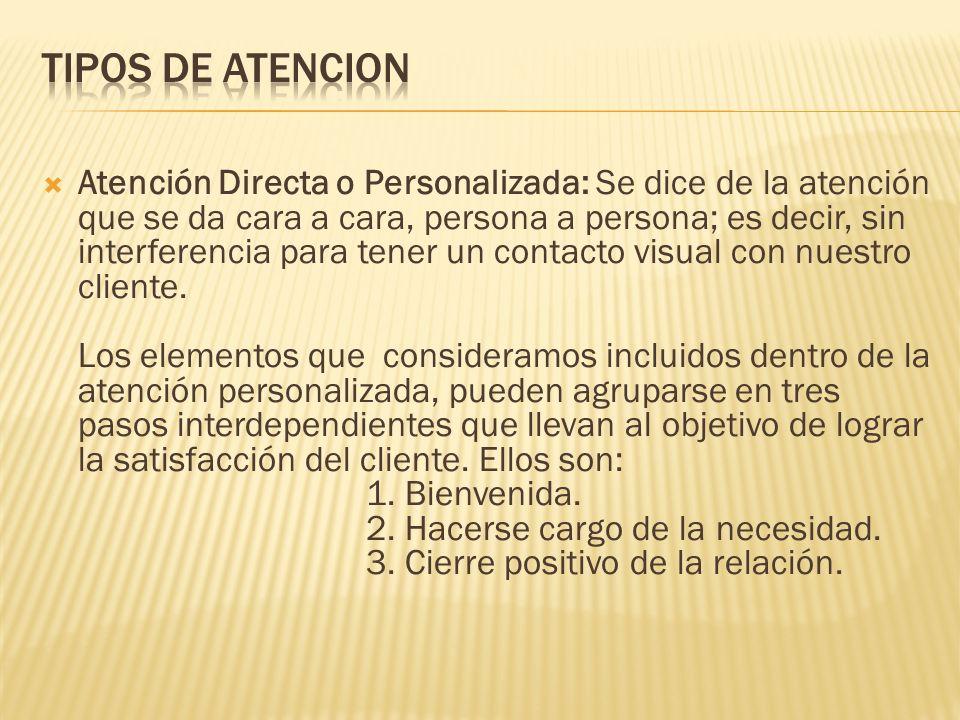 Atención Directa o Personalizada: Se dice de la atención que se da cara a cara, persona a persona; es decir, sin interferencia para tener un contacto
