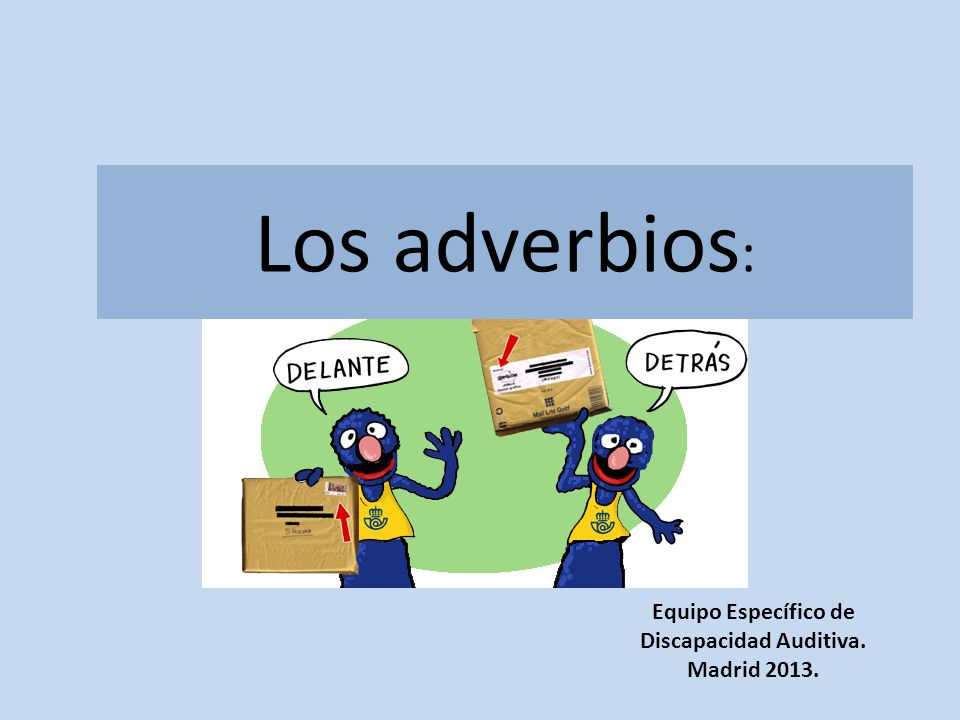 Los adverbios : Equipo Específico de Discapacidad Auditiva. Madrid 2013.