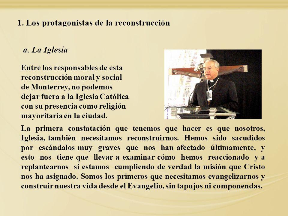 1. Los protagonistas de la reconstrucción a. La Iglesia Entre los responsables de esta reconstrucción moral y social de Monterrey, no podemos dejar fu