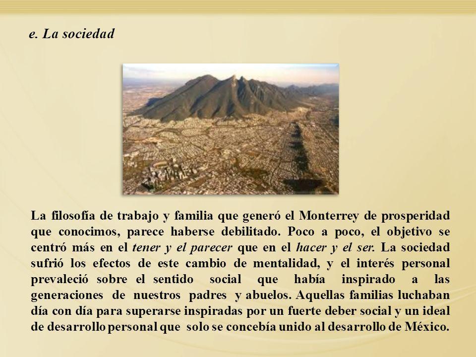 La filosofía de trabajo y familia que generó el Monterrey de prosperidad que conocimos, parece haberse debilitado. Poco a poco, el objetivo se centró