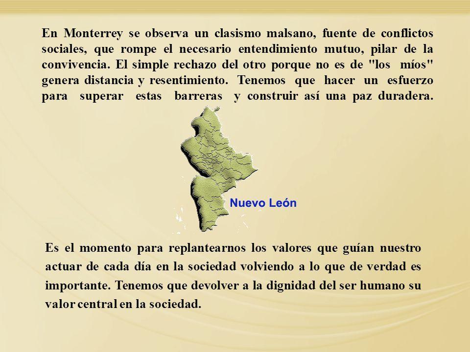 En Monterrey se observa un clasismo malsano, fuente de conflictos sociales, que rompe el necesario entendimiento mutuo, pilar de la convivencia. El si