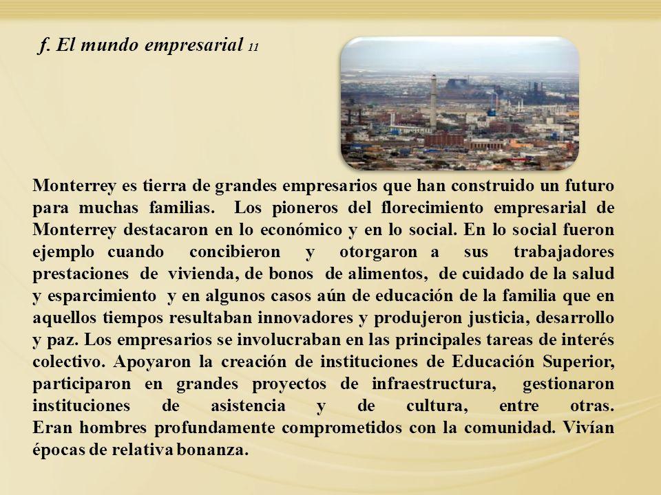 Monterrey es tierra de grandes empresarios que han construido un futuro para muchas familias. Los pioneros del florecimiento empresarial de Monterrey