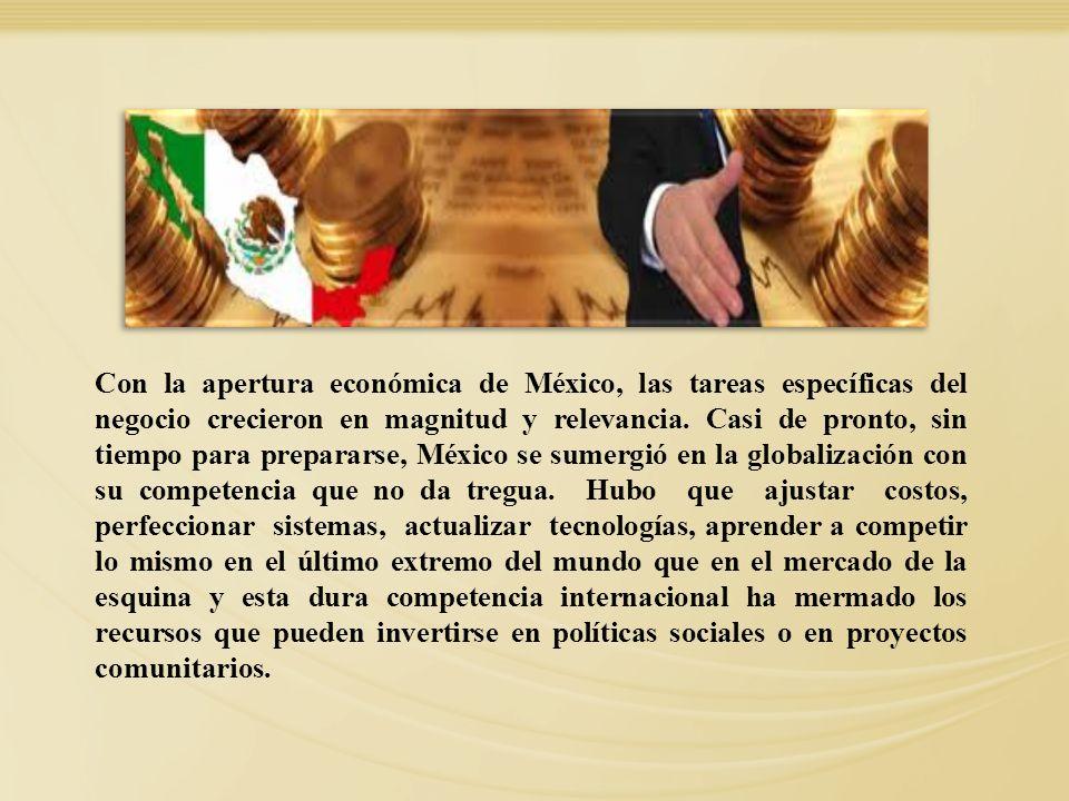 Con la apertura económica de México, las tareas específicas del negocio crecieron en magnitud y relevancia. Casi de pronto, sin tiempo para prepararse