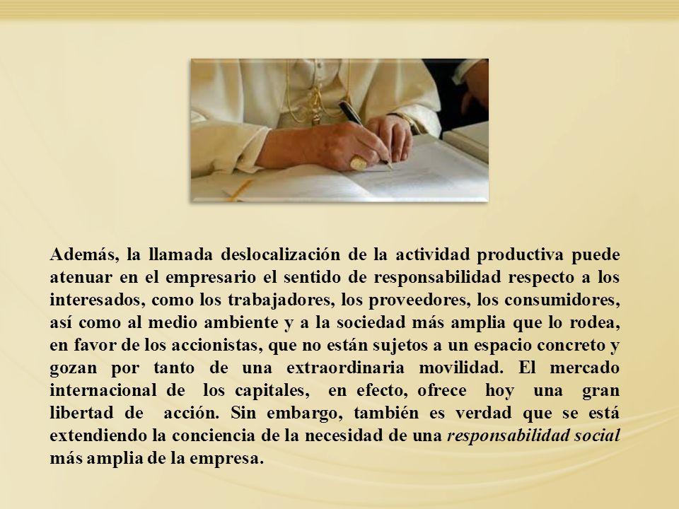 Además, la llamada deslocalización de la actividad productiva puede atenuar en el empresario el sentido de responsabilidad respecto a los interesados,