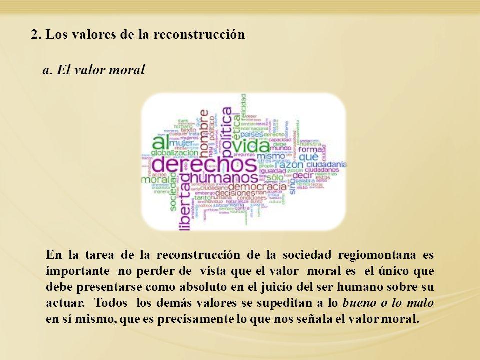 En la tarea de la reconstrucción de la sociedad regiomontana es importante no perder de vista que el valor moral es el único que debe presentarse como
