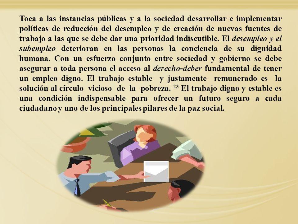 Toca a las instancias públicas y a la sociedad desarrollar e implementar políticas de reducción del desempleo y de creación de nuevas fuentes de traba