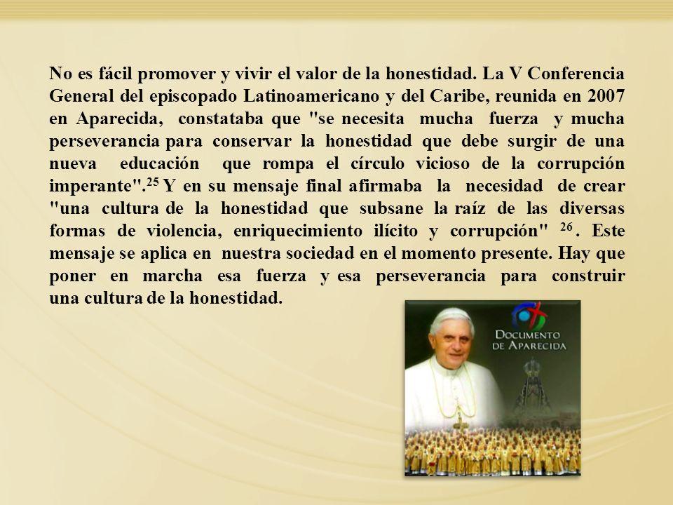 No es fácil promover y vivir el valor de la honestidad. La V Conferencia General del episcopado Latinoamericano y del Caribe, reunida en 2007 en Apare