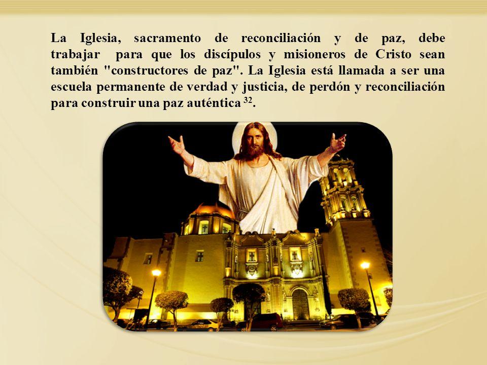 La Iglesia, sacramento de reconciliación y de paz, debe trabajar para que los discípulos y misioneros de Cristo sean también