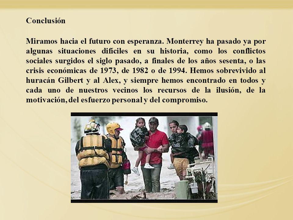 Miramos hacia el futuro con esperanza. Monterrey ha pasado ya por algunas situaciones difíciles en su historia, como los conflictos sociales surgidos