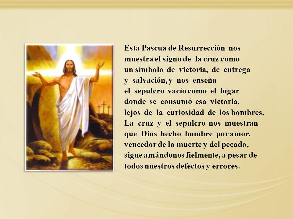 Esta Pascua de Resurrección nos muestra el signo de la cruz como un símbolo de victoria, de entrega y salvación, y nos enseña el sepulcro vacío como e