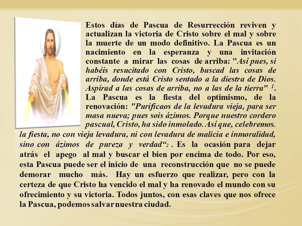 Estos días de Pascua de Resurrección reviven y actualizan la victoria de Cristo sobre el mal y sobre la muerte de un modo definitivo. La Pascua es un