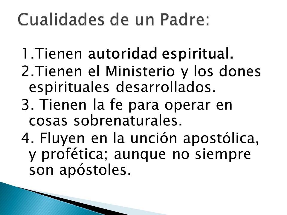 1.Tienen autoridad espiritual. 2.Tienen el Ministerio y los dones espirituales desarrollados. 3. Tienen la fe para operar en cosas sobrenaturales. 4.