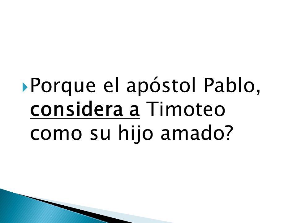 Porque el apóstol Pablo, considera a Timoteo como su hijo amado?