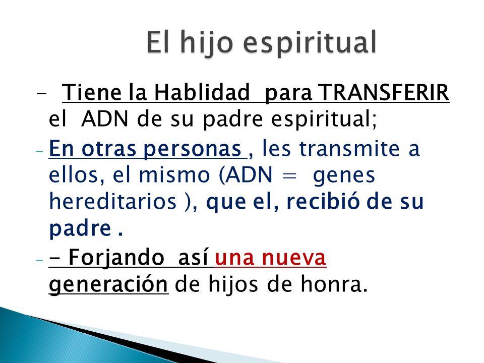 - Tiene la Hablidad para TRANSFERIR el ADN de su padre espiritual; - En otras personas, les transmite a ellos, el mismo (ADN = genes hereditarios ), q