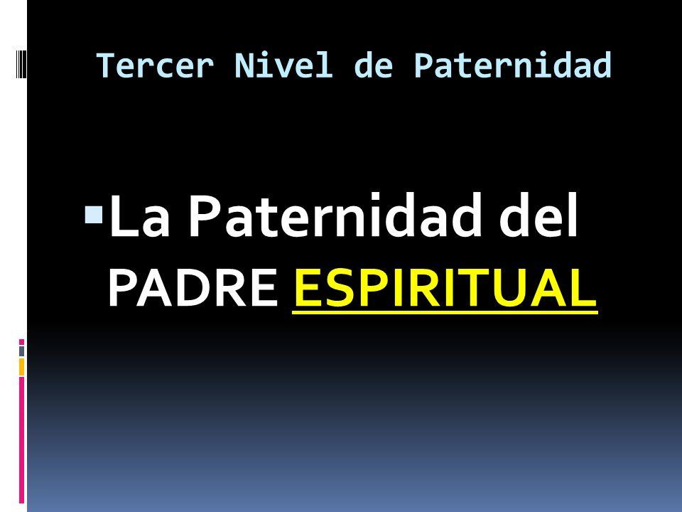 Tercer Nivel de Paternidad La Paternidad del PADRE ESPIRITUAL