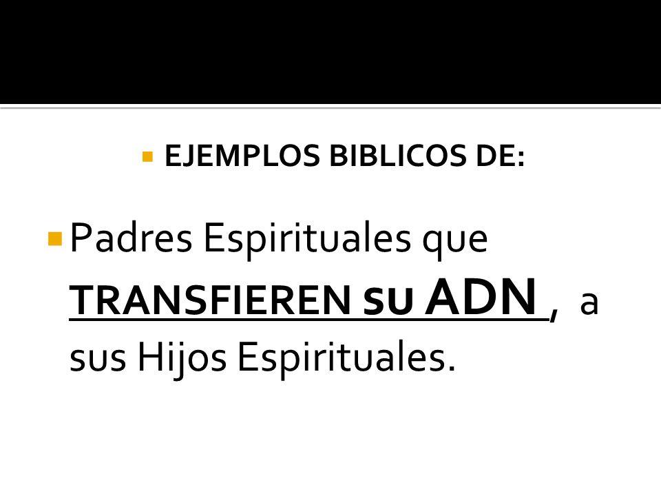 EJEMPLOS BIBLICOS DE: Padres Espirituales que TRANSFIEREN su ADN, a sus Hijos Espirituales.