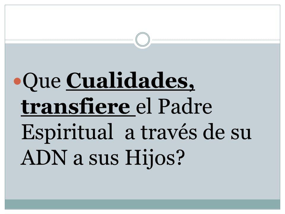 Que Cualidades, transfiere el Padre Espiritual a través de su ADN a sus Hijos?