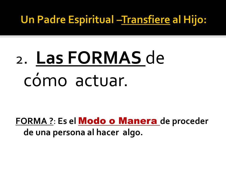 2. Las FORMAS de cómo actuar. FORMA ?: Es el Modo o Manera de proceder de una persona al hacer algo.