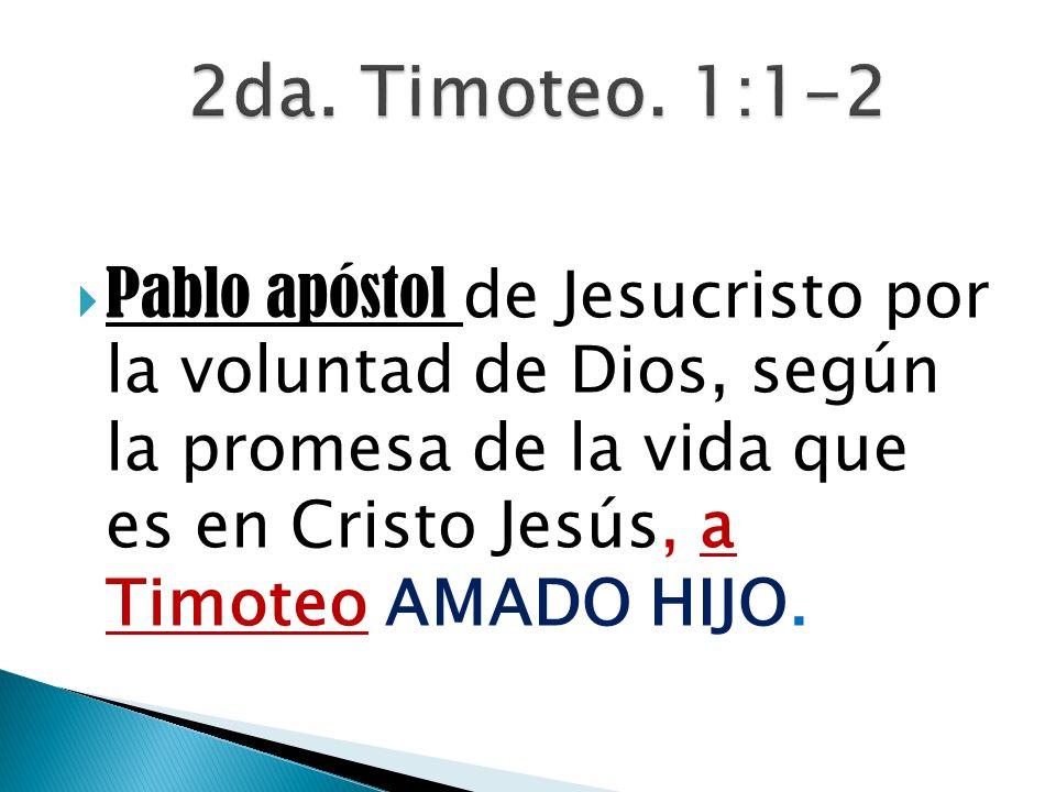 Pablo apóstol de Jesucristo por la voluntad de Dios, según la promesa de la vida que es en Cristo Jesús, a Timoteo AMADO HIJO.