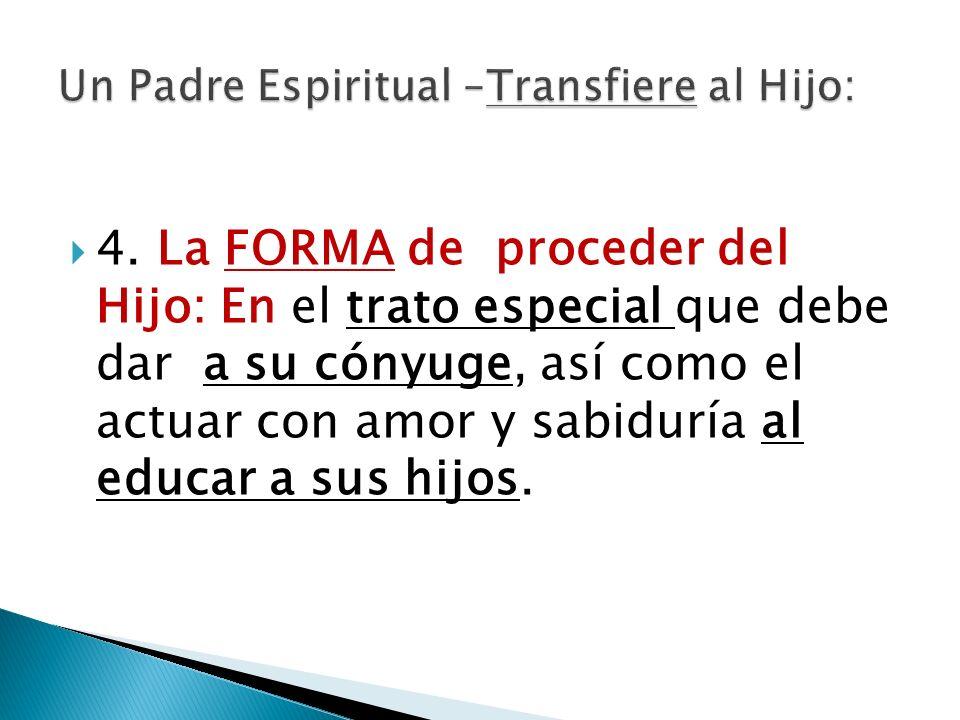 4. La FORMA de proceder del Hijo: En el trato especial que debe dar a su cónyuge, así como el actuar con amor y sabiduría al educar a sus hijos.