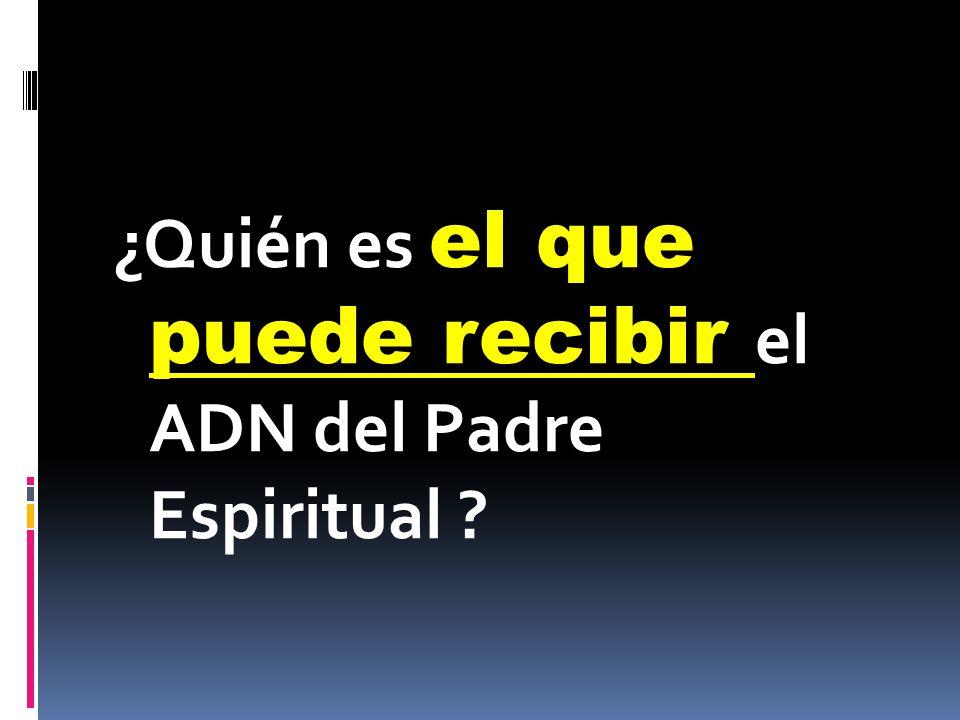 ¿Quién es el que puede recibir el ADN del Padre Espiritual ?