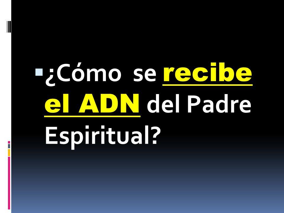 ¿Cómo se recibe el ADN del Padre Espiritual?