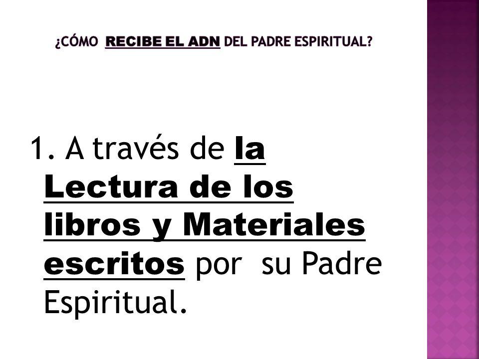 1. A través de la Lectura de los libros y Materiales escritos por su Padre Espiritual.