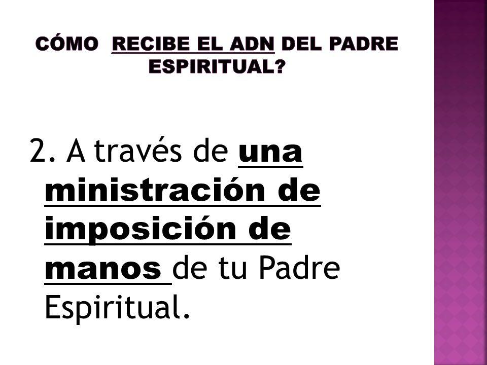 2. A través de una ministración de imposición de manos de tu Padre Espiritual.