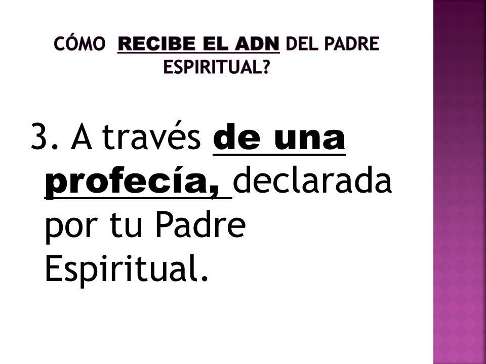 3. A través de una profecía, declarada por tu Padre Espiritual.