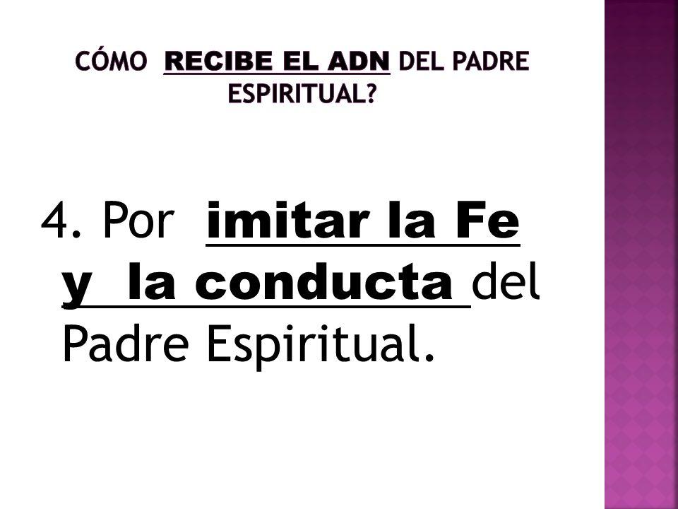 4. Por imitar la Fe y la conducta del Padre Espiritual.